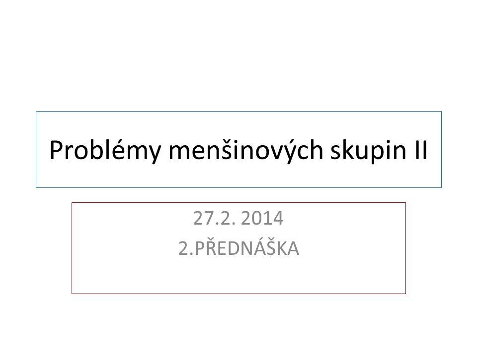 Problémy menšinových skupin II 27.2. 2014 2.PŘEDNÁŠKA