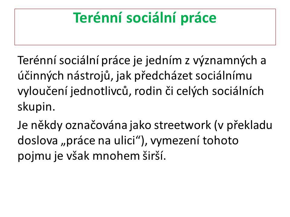 Terénní sociální práce Terénní sociální práce je jedním z významných a účinných nástrojů, jak předcházet sociálnímu vyloučení jednotlivců, rodin či ce