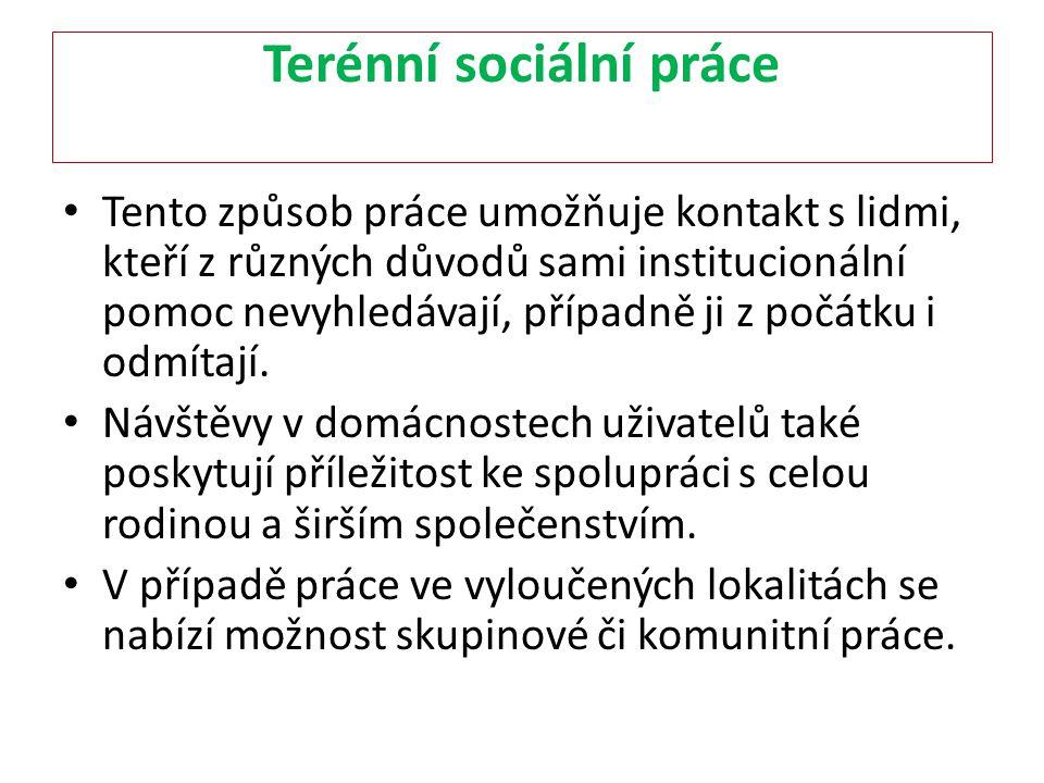 Terénní sociální práce Tento způsob práce umožňuje kontakt s lidmi, kteří z různých důvodů sami institucionální pomoc nevyhledávají, případně ji z poč