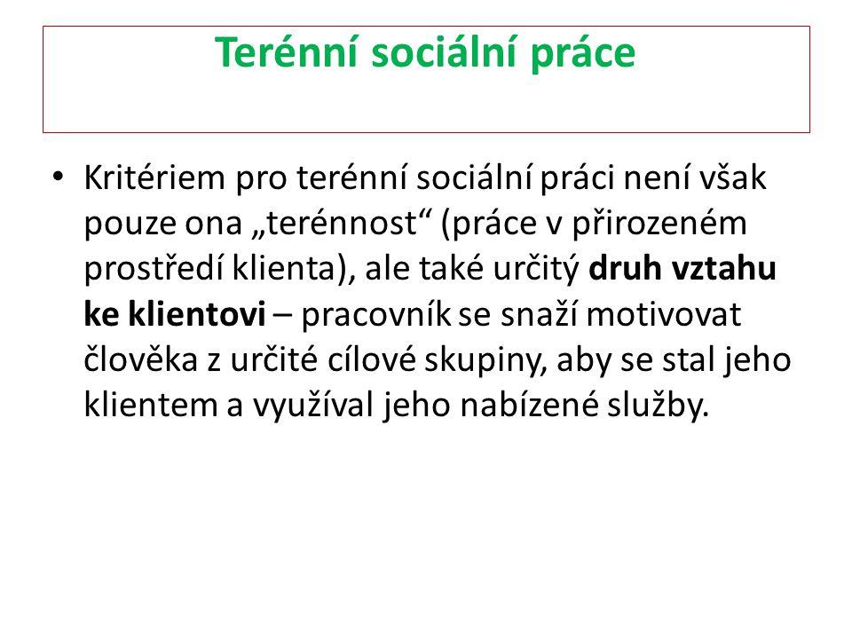 """Terénní sociální práce Kritériem pro terénní sociální práci není však pouze ona """"terénnost"""" (práce v přirozeném prostředí klienta), ale také určitý dr"""