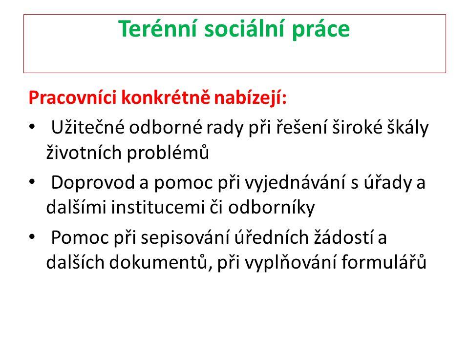 Terénní sociální práce Pracovníci konkrétně nabízejí: Užitečné odborné rady při řešení široké škály životních problémů Doprovod a pomoc při vyjednáván