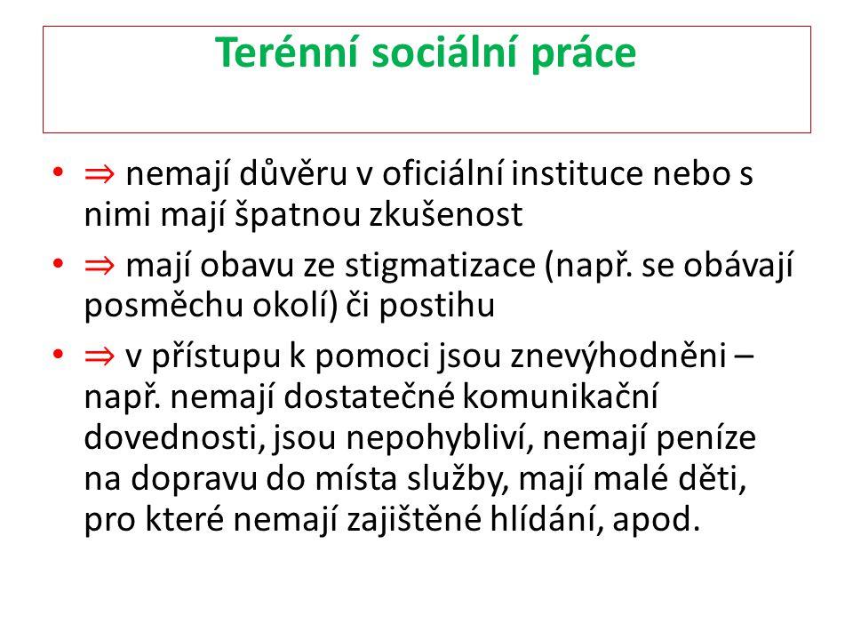 Terénní sociální práce ⇒ nemají důvěru v oficiální instituce nebo s nimi mají špatnou zkušenost ⇒ mají obavu ze stigmatizace (např. se obávají posměch