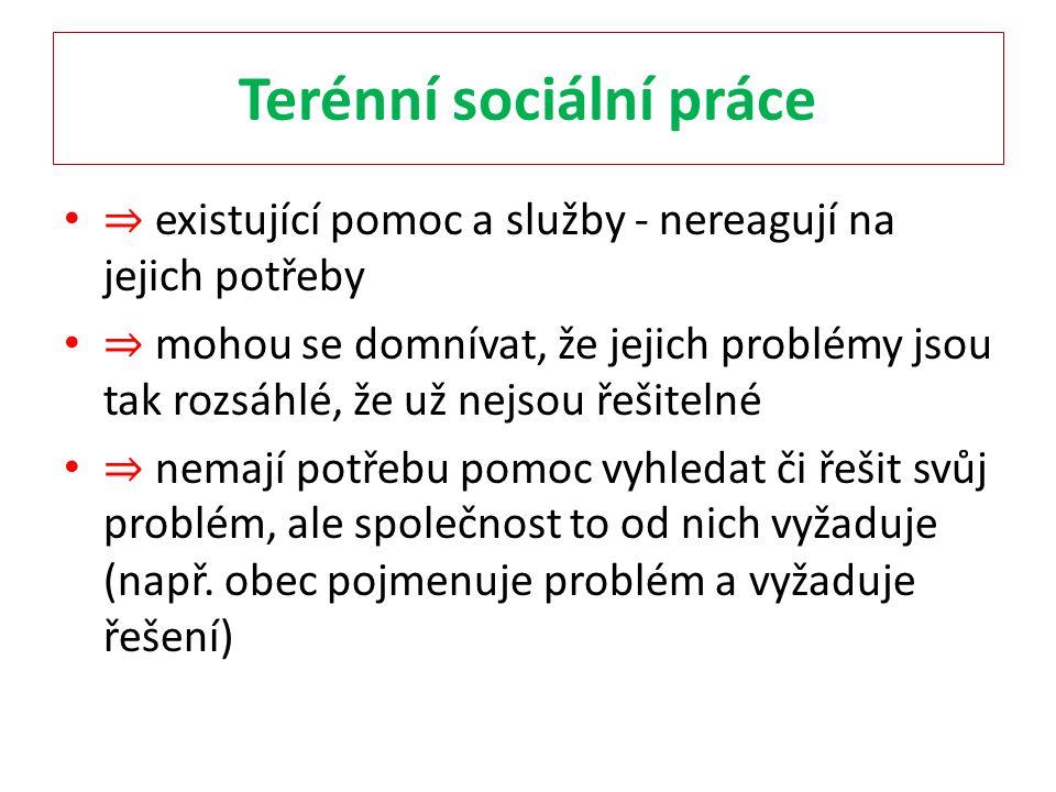 Terénní sociální práce ⇒ existující pomoc a služby - nereagují na jejich potřeby ⇒ mohou se domnívat, že jejich problémy jsou tak rozsáhlé, že už nejs