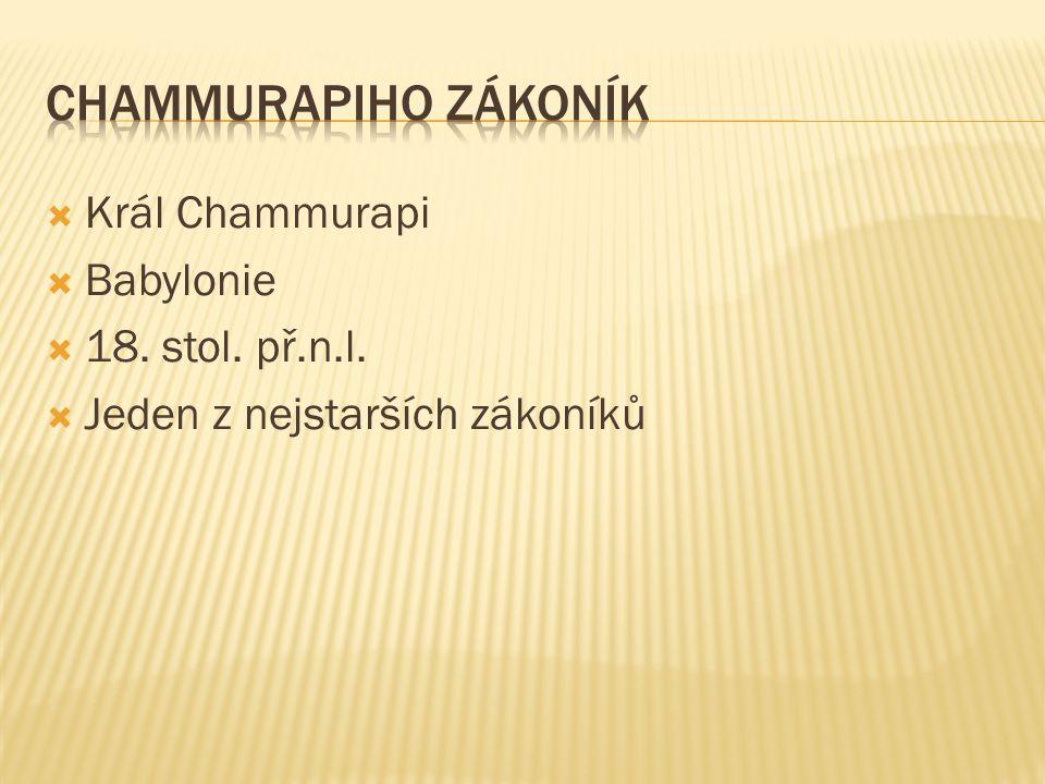  Král Chammurapi  Babylonie  18. stol. př.n.l.  Jeden z nejstarších zákoníků