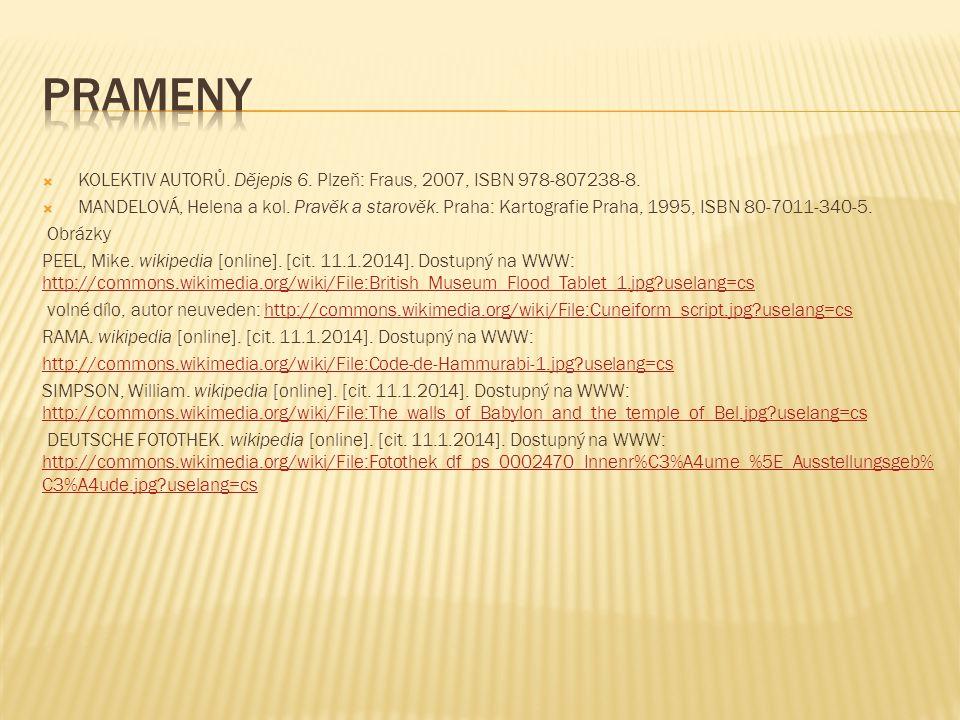  KOLEKTIV AUTORŮ. Dějepis 6. Plzeň: Fraus, 2007, ISBN 978-807238-8.  MANDELOVÁ, Helena a kol. Pravěk a starověk. Praha: Kartografie Praha, 1995, ISB