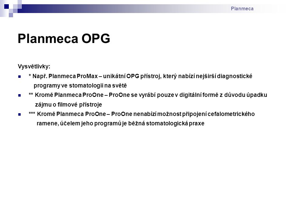 Planmeca Planmeca OPG Vysvětlivky: * Např. Planmeca ProMax – unikátní OPG přístroj, který nabízí nejširší diagnostické programy ve stomatologii na svě