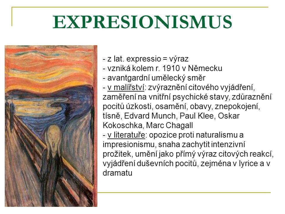 EXPRESIONISMUS - z lat. expressio = výraz - vzniká kolem r. 1910 v Německu - avantgardní umělecký směr - v- v malířství: zvýraznění citového vyjádření