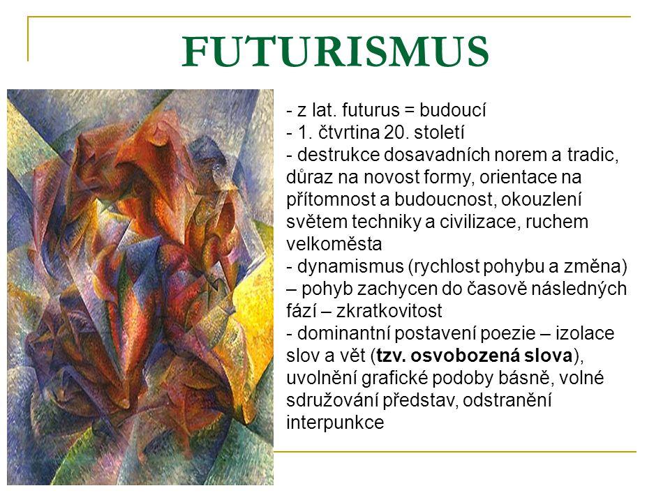 FUTURISMUS - z lat. futurus = budoucí - 1. čtvrtina 20. století - destrukce dosavadních norem a tradic, důraz na novost formy, orientace na přítomnost