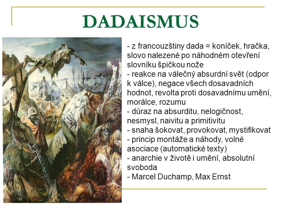DADAISMUS - z francouzštiny dada = koníček, hračka, slovo nalezené po náhodném otevření slovníku špičkou nože - reakce na válečný absurdní svět (odpor