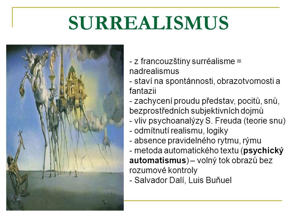 SURREALISMUS - z francouzštiny surréalisme = nadrealismus - staví na spontánnosti, obrazotvornosti a fantazii - zachycení proudu představ, pocitů, snů