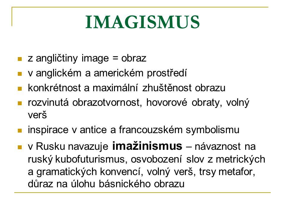 IMAGISMUS z angličtiny image = obraz v anglickém a americkém prostředí konkrétnost a maximální zhuštěnost obrazu rozvinutá obrazotvornost, hovorové ob