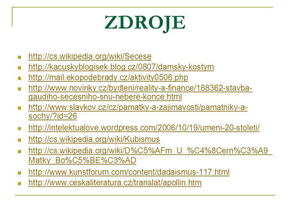ZDROJE http://cs.wikipedia.org/wiki/Secese http://kacuskyblogisek.blog.cz/0807/damsky-kostym http://mail.ekopodebrady.cz/aktivity0506.php http://www.n