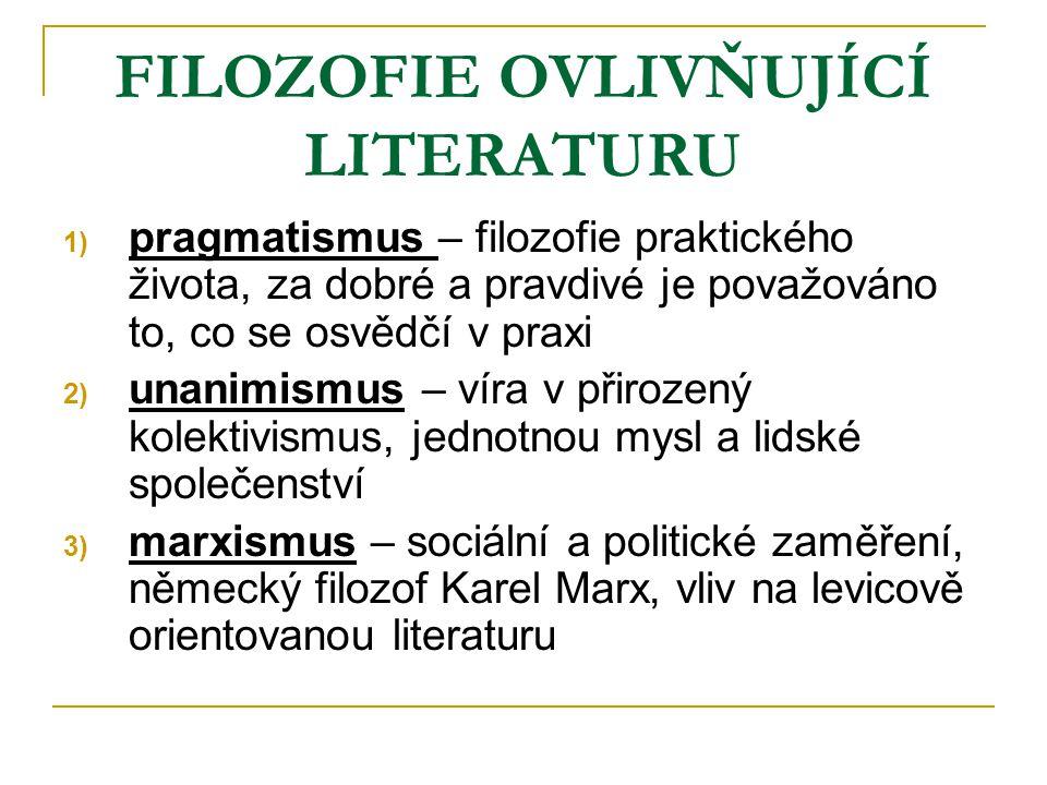 FILOZOFIE OVLIVŇUJÍCÍ LITERATURU 1) pragmatismus – filozofie praktického života, za dobré a pravdivé je považováno to, co se osvědčí v praxi 2) unanim