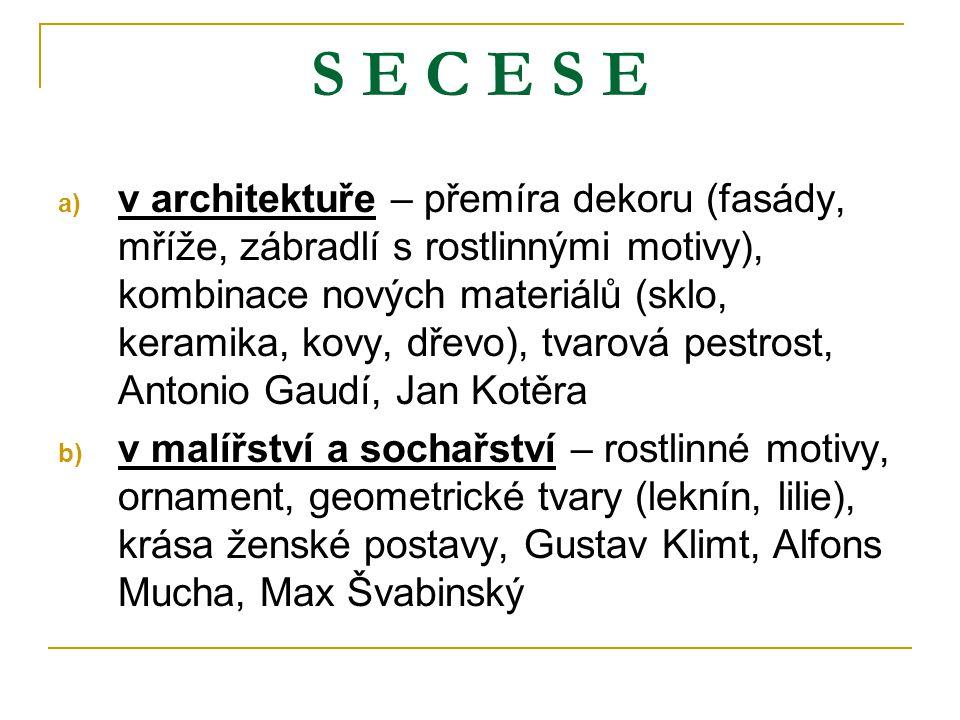 a) v architektuře – přemíra dekoru (fasády, mříže, zábradlí s rostlinnými motivy), kombinace nových materiálů (sklo, keramika, kovy, dřevo), tvarová p