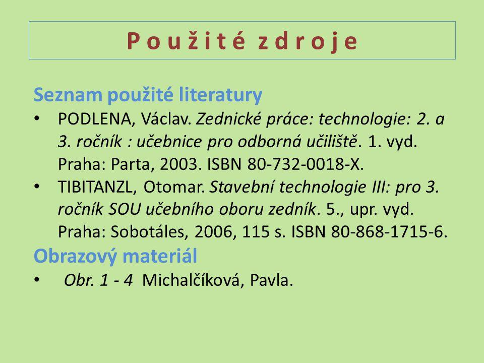 P o u ž i t é z d r o j e Seznam použité literatury PODLENA, Václav.