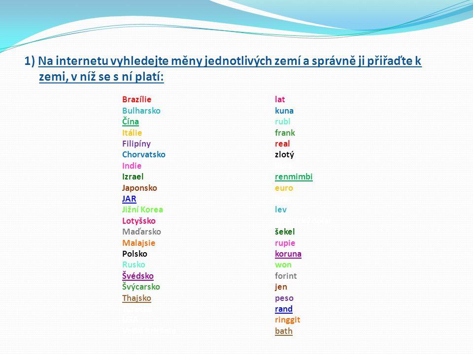 1) Na internetu vyhledejte měny jednotlivých zemí a správně ji přiřaďte k zemi, v níž se s ní platí: Brazílie Bulharsko Čína Itálie Filipíny Chorvatsk