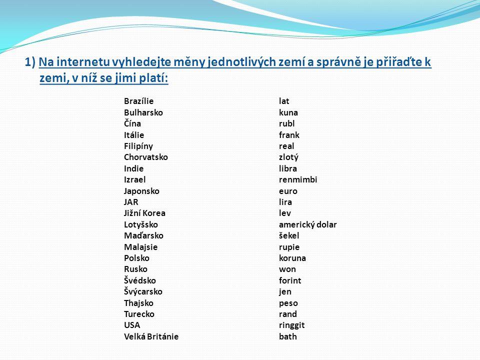 1) Na internetu vyhledejte měny jednotlivých zemí a správně je přiřaďte k zemi, v níž se jimi platí: Brazílie Bulharsko Čína Itálie Filipíny Chorvatsk
