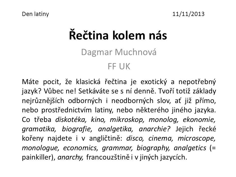 Řečtina kolem nás Dagmar Muchnová FF UK Máte pocit, že klasická řečtina je exotický a nepotřebný jazyk.