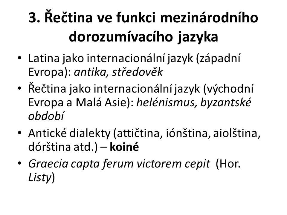 3. Řečtina ve funkci mezinárodního dorozumívacího jazyka Latina jako internacionální jazyk (západní Evropa): antika, středověk Řečtina jako internacio