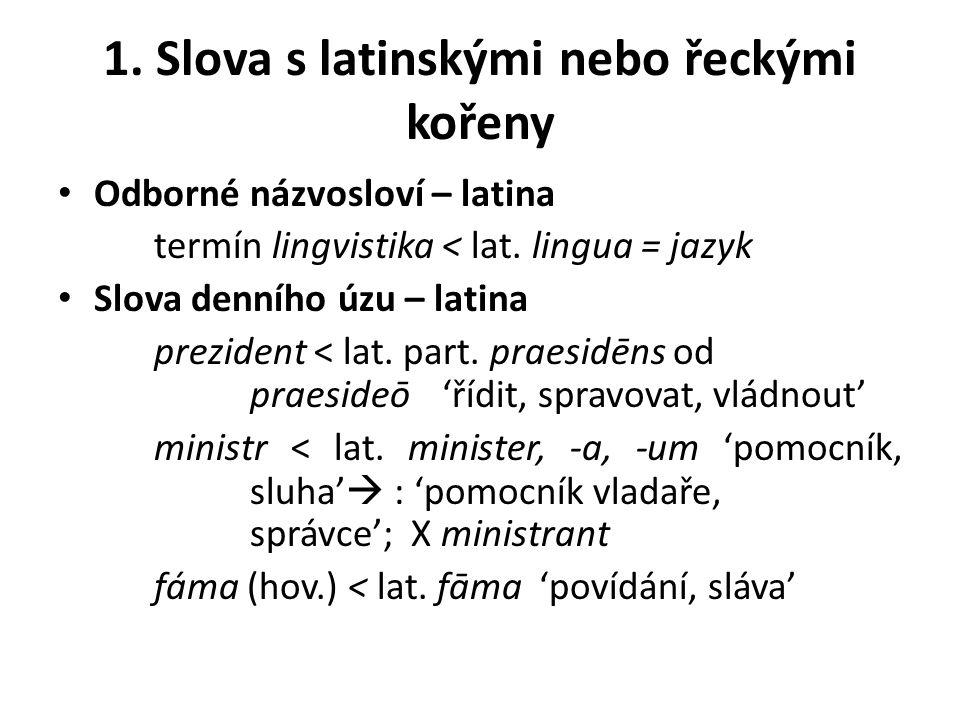 1.Slova s latinskými nebo řeckými kořeny Odborné názvosloví – latina termín lingvistika < lat.