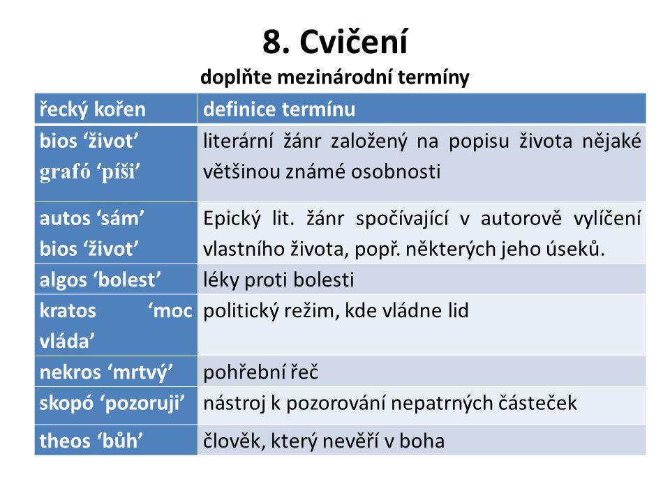 8. Cvičení doplňte mezinárodní termíny řecký kořendefinice termínu bios 'život' grafó ' píši ' literární žánr založený na popisu života nějaké většino