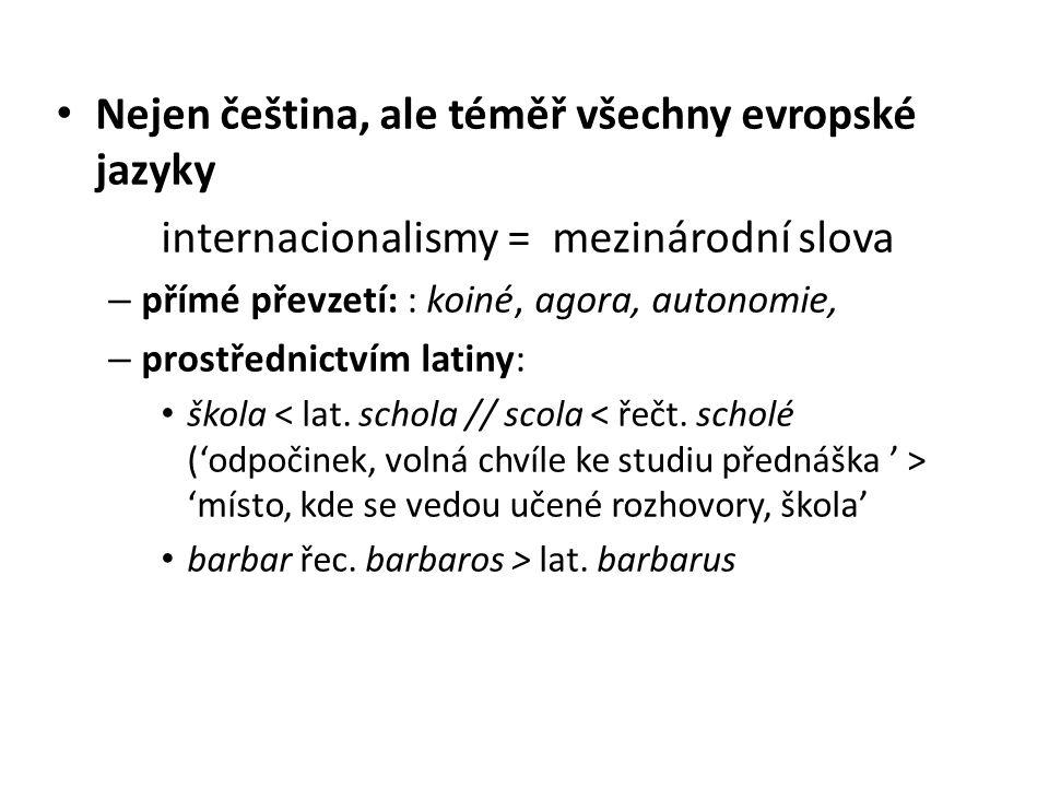 Nejen čeština, ale téměř všechny evropské jazyky internacionalismy = mezinárodní slova – přímé převzetí: : koiné, agora, autonomie, – prostřednictvím latiny: škola 'místo, kde se vedou učené rozhovory, škola' barbar řec.