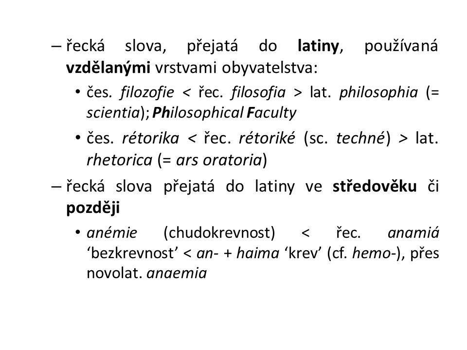 – řecká slova, přejatá do latiny, používaná vzdělanými vrstvami obyvatelstva: čes.