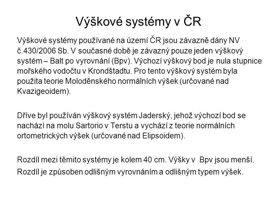 Výškové systémy v ČR Výškové systémy používané na území ČR jsou závazně dány NV č.430/2006 Sb. V současné době je závazný pouze jeden výškový systém –