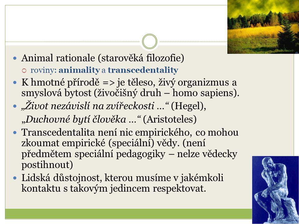 Animal rationale (starověká filozofie)  roviny: animality a transcedentality K hmotné přírodě => je těleso, živý organizmus a smyslová bytost (živoči