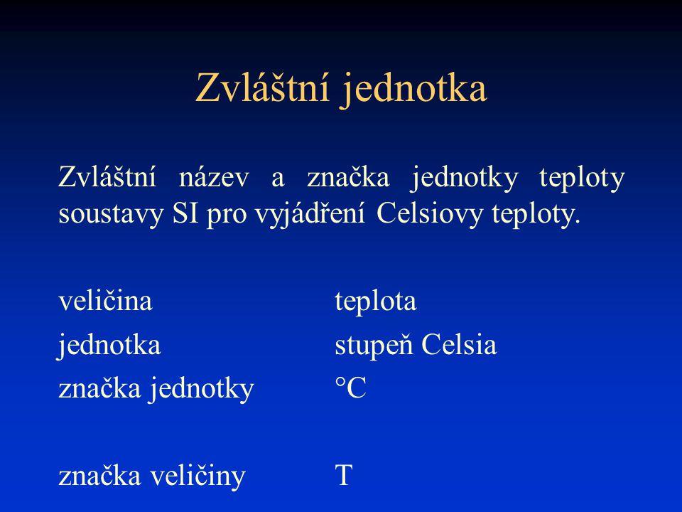 Zvláštní jednotka Zvláštní název a značka jednotky teploty soustavy SI pro vyjádření Celsiovy teploty. veličinateplota jednotkastupeň Celsia značka je
