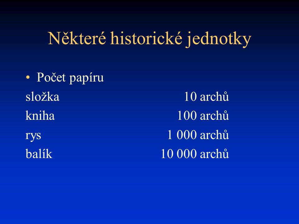 Některé historické jednotky Počet papíru složka10 archů kniha100 archů rys1 000 archů balík10 000 archů