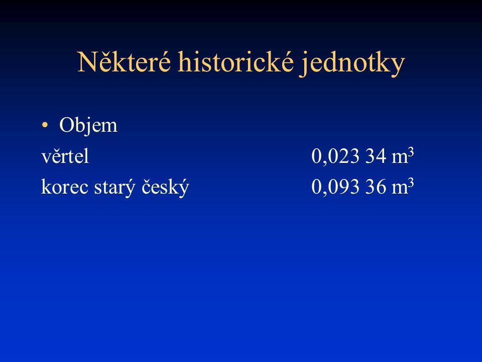 Některé historické jednotky Objem věrtel0,023 34 m 3 korec starý český0,093 36 m 3