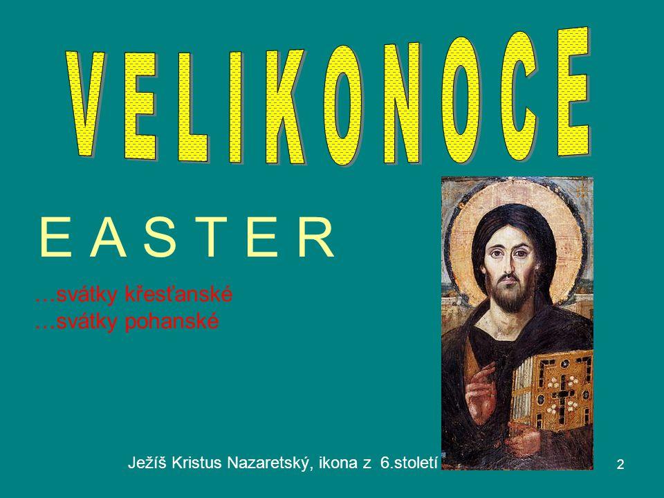 E A S T E R Ježíš Kristus Nazaretský, ikona z 6.století …svátky křesťanské …svátky pohanské 2