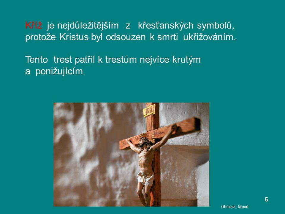 Kříž je nejdůležitějším z křesťanských symbolů, protože Kristus byl odsouzen k smrti ukřižováním. Tento trest patřil k trestům nejvíce krutým a ponižu
