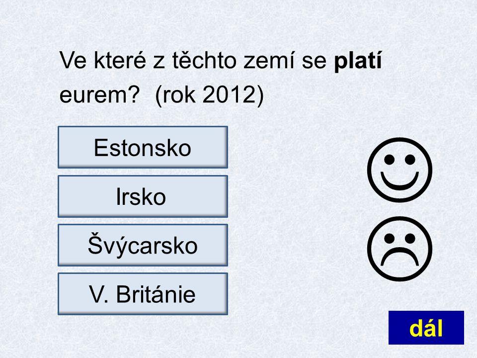 Ve které z těchto zemí se platí eurem (rok 2012) dál  EstonskoV. BritánieŠvýcarskoIrsko