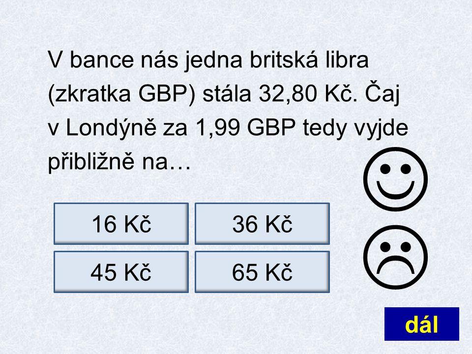 V bance nás jedna britská libra (zkratka GBP) stála 32,80 Kč.