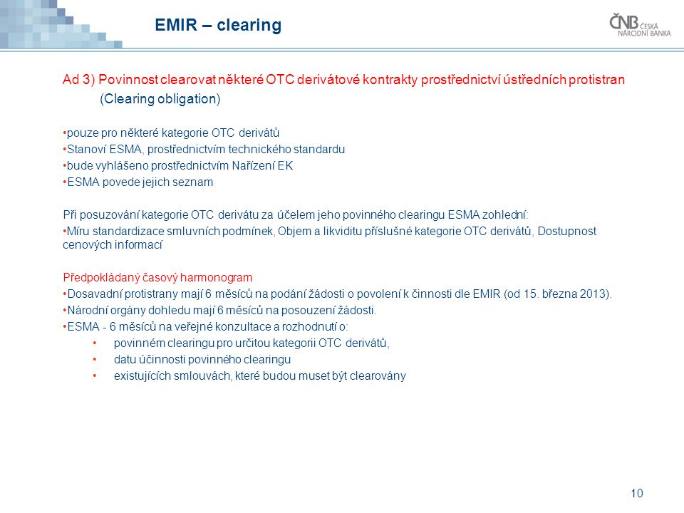 EMIR – clearing Ad 3) Povinnost clearovat některé OTC derivátové kontrakty prostřednictví ústředních protistran (Clearing obligation) pouze pro někter