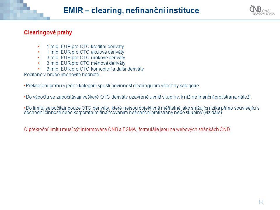 EMIR – clearing, nefinanční instituce Clearingové prahy 1 mld. EUR pro OTC kreditní deriváty 1 mld. EUR pro OTC akciové deriváty 3 mld. EUR pro OTC úr