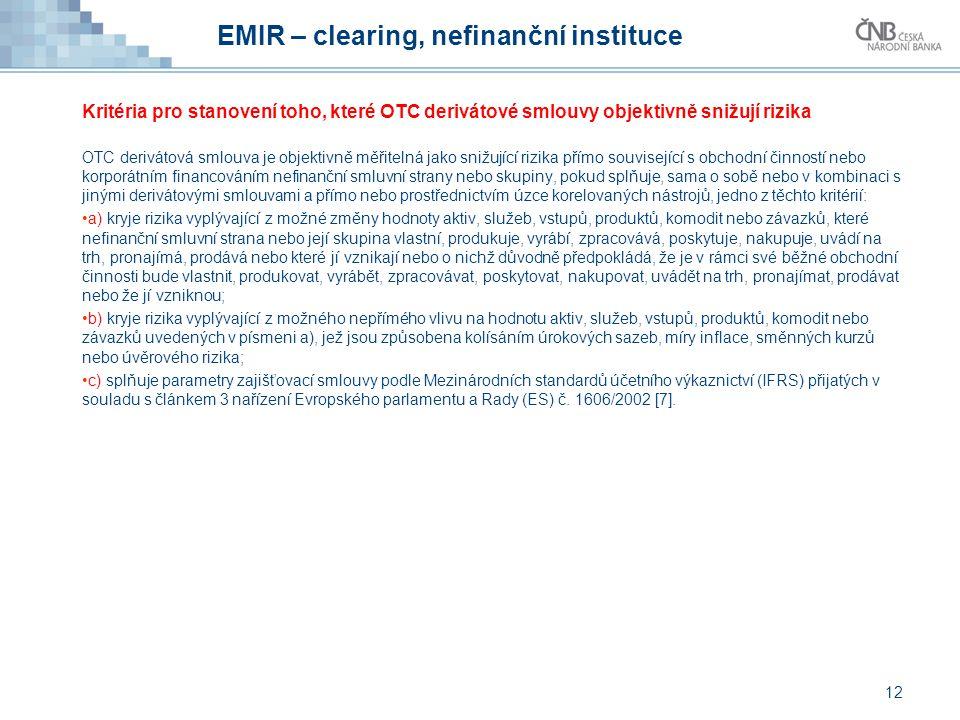 EMIR – clearing, nefinanční instituce Kritéria pro stanovení toho, které OTC derivátové smlouvy objektivně snižují rizika OTC derivátová smlouva je ob