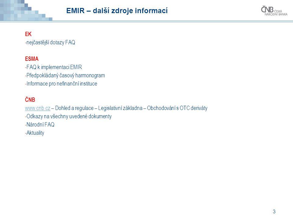 EMIR – další zdroje informací EK -nejčastější dotazy FAQ ESMA -FAQ k implementaci EMIR -Předpokládaný časový harmonogram -Informace pro nefinanční ins