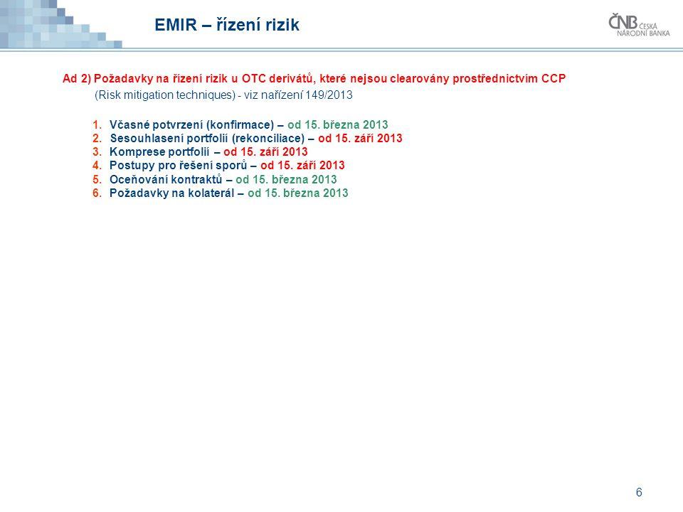 EMIR – řízení rizik Ad 2) Požadavky na řízení rizik u OTC derivátů, které nejsou clearovány prostřednictvím CCP (Risk mitigation techniques) - viz nař