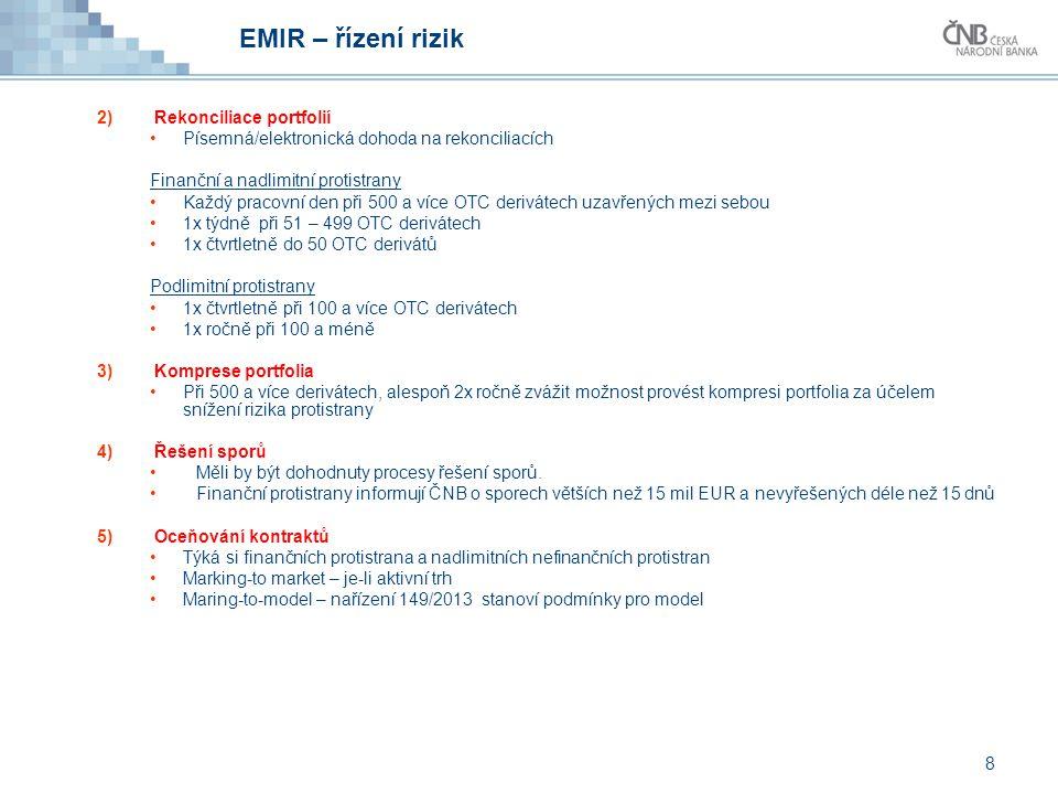 EMIR – řízení rizik 2)Rekonciliace portfolií Písemná/elektronická dohoda na rekonciliacích Finanční a nadlimitní protistrany Každý pracovní den při 50