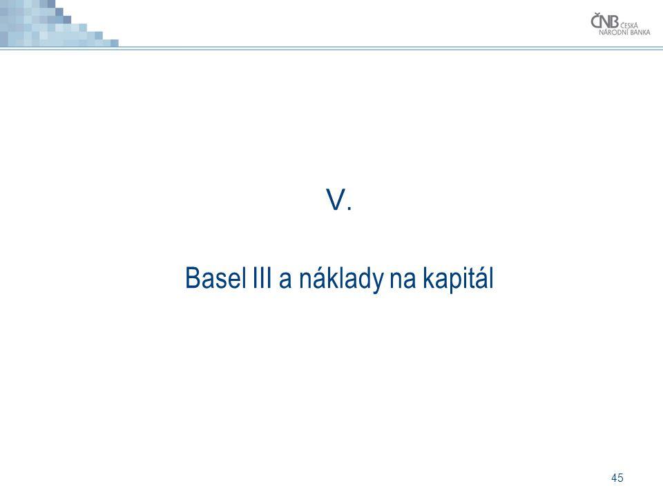 45 V. Basel III a náklady na kapitál