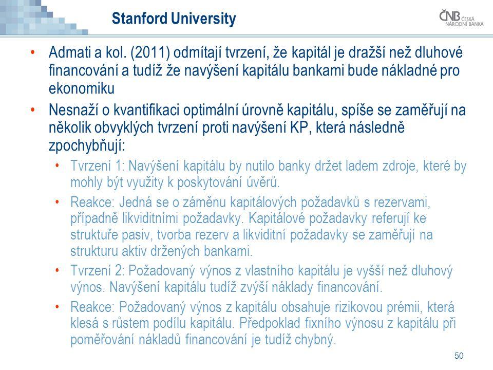 50 Stanford University Admati a kol. (2011) odmítají tvrzení, že kapitál je dražší než dluhové financování a tudíž že navýšení kapitálu bankami bude n