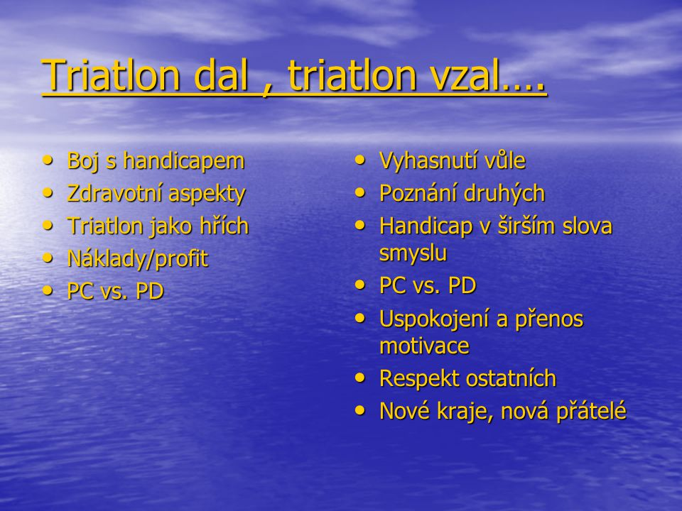 Boj s handicapem Boj s handicapem Zdravotní aspekty Zdravotní aspekty Triatlon jako hřích Triatlon jako hřích Náklady/profit Náklady/profit PC vs. PD