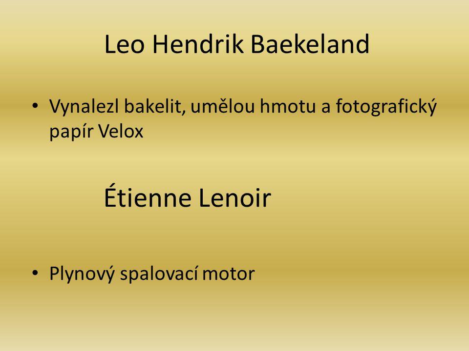Leo Hendrik Baekeland Vynalezl bakelit, umělou hmotu a fotografický papír Velox Étienne Lenoir Plynový spalovací motor