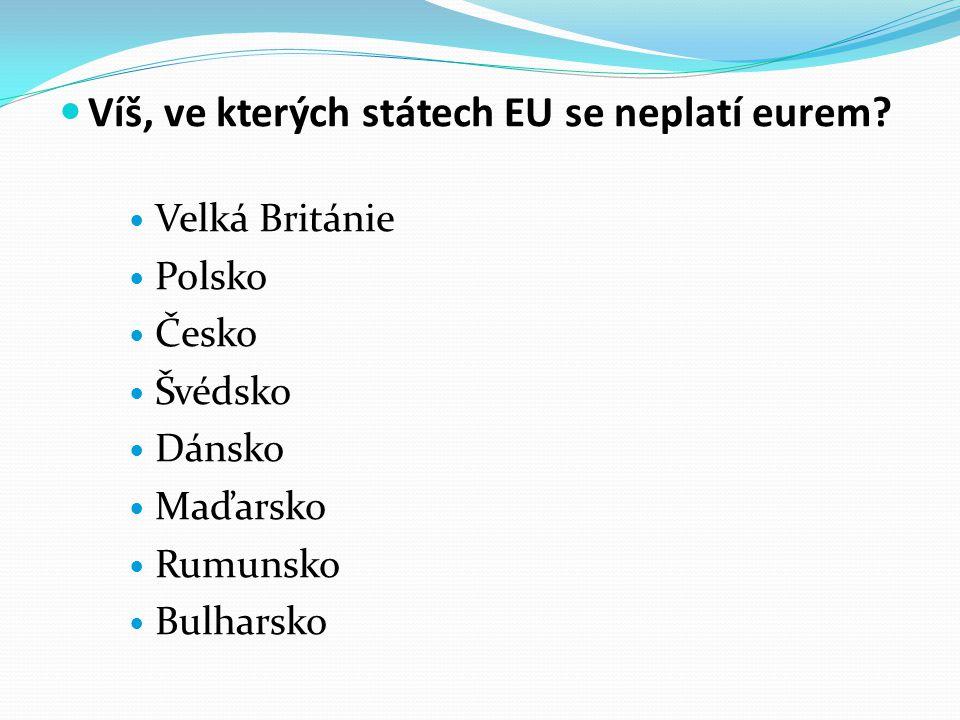 Víš, ve kterých státech EU se neplatí eurem.