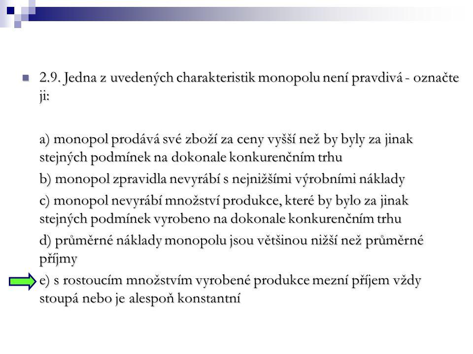 2.9. Jedna z uvedených charakteristik monopolu není pravdivá - označte ji: 2.9. Jedna z uvedených charakteristik monopolu není pravdivá - označte ji:
