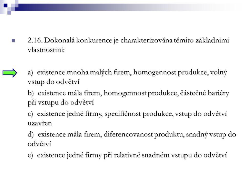 2.16. Dokonalá konkurence je charakterizována těmito základními vlastnostmi: 2.16. Dokonalá konkurence je charakterizována těmito základními vlastnost