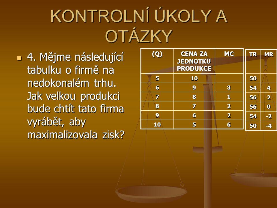 KONTROLNÍ ÚKOLY A OTÁZKY 4. Mějme následující tabulku o firmě na nedokonalém trhu. Jak velkou produkci bude chtít tato firma vyrábět, aby maximalizova